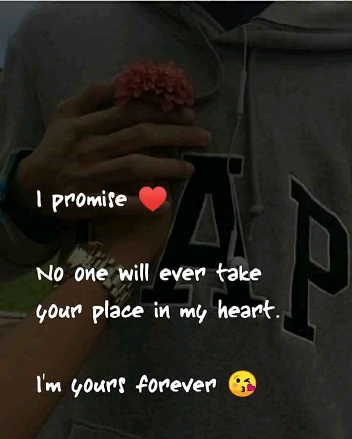 feeling amazing 😘😘😘 - I promise No one will ever take your place in my heart . I ' m yours forever - ShareChat