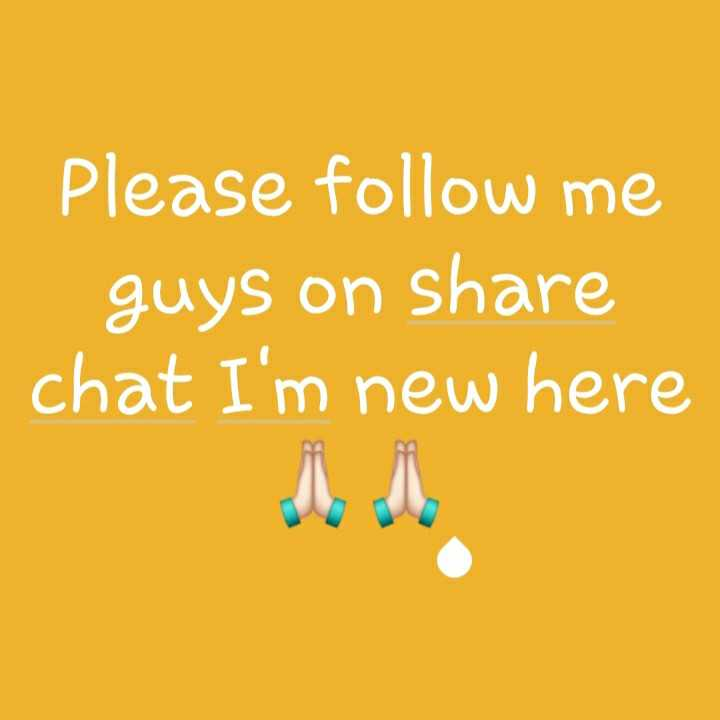 follow please - Please follow me guys on share chat I ' m new here - ShareChat