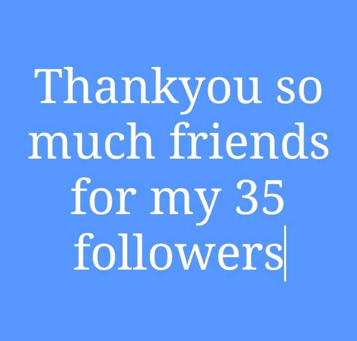 follow please - Thankyou so much friends for my 35 followers - ShareChat