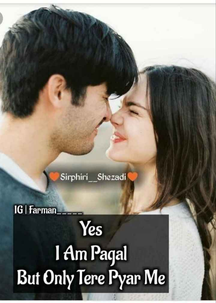 for love - Sirphiri Shezadi IG | farman _ _ - - - Yes I Am Pagal But Only Tere Pyar Me - ShareChat