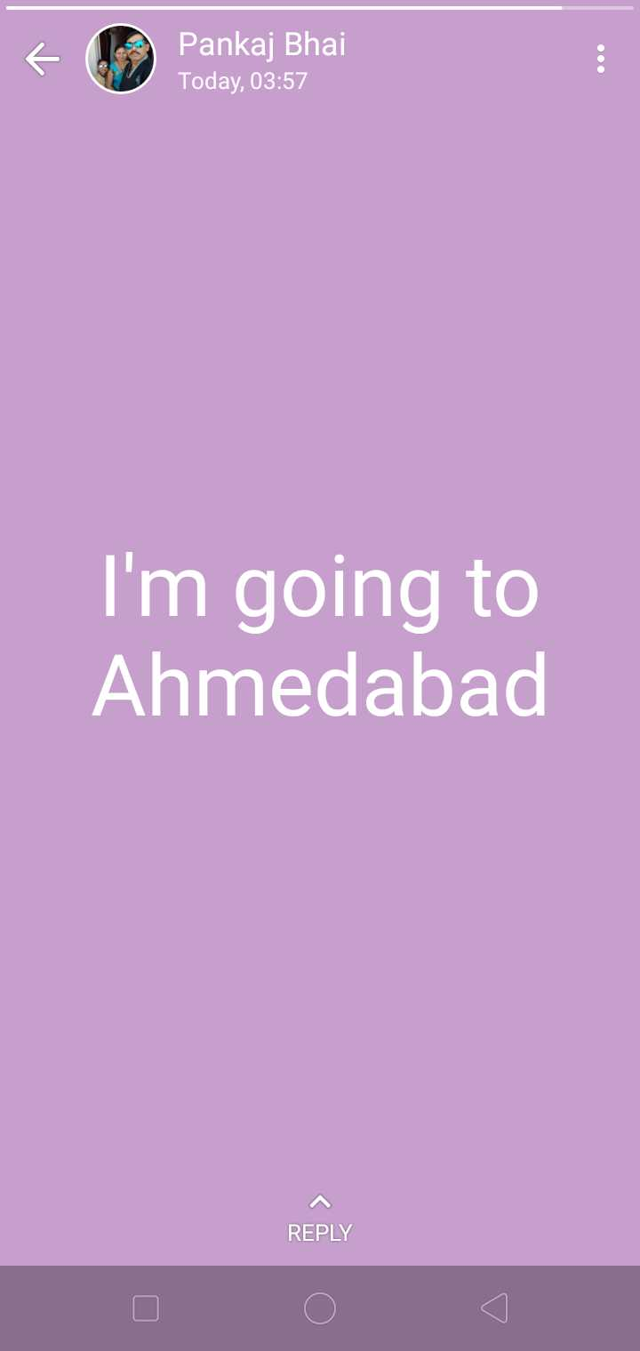 for my friend 😊😊 - E ( 9 Pankaj Bhai Today , 03 : 57 I ' m going to Ahmedabad REPLY - ShareChat