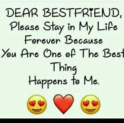 frds - DEAR BESTFRIEND , Please Stay in My Life Forever Because You Are One of The Bes Thing Happens to Me . - ShareChat