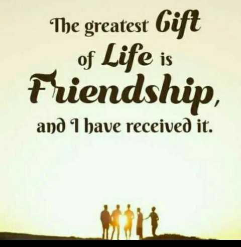 friend - The greatest Gift of Life is Friendship , and I have received it . - ShareChat