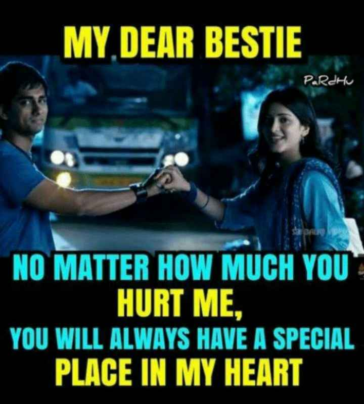 friend forever - MY DEAR BESTIE Pardhu NO MATTER HOW MUCH YOU HURT ME , YOU WILL ALWAYS HAVE A SPECIAL PLACE IN MY HEART - ShareChat
