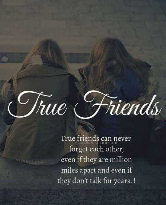 friends❤ - True Friends @ brokenstrongsoul True friends can never forget each other , even if they are million miles apart and even if they don ' t talk for years . ! - ShareChat