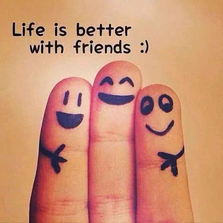 friends - Life is better with friends : ) - ShareChat
