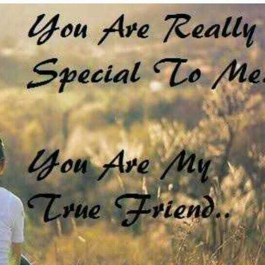 friends - You Are Really Special To Me . You Are My True Friend . - ShareChat