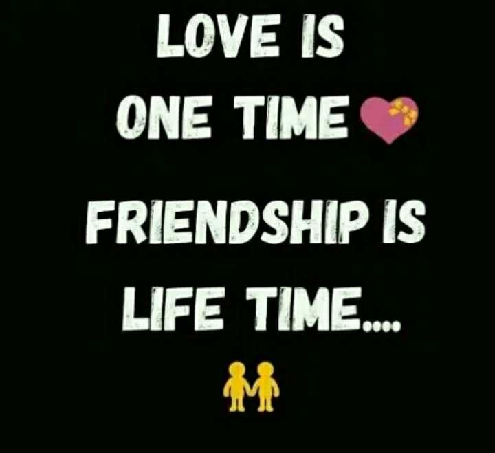 friends - LOVE IS ONE TIME FRIENDSHIP IS LIFE TIME . - ShareChat
