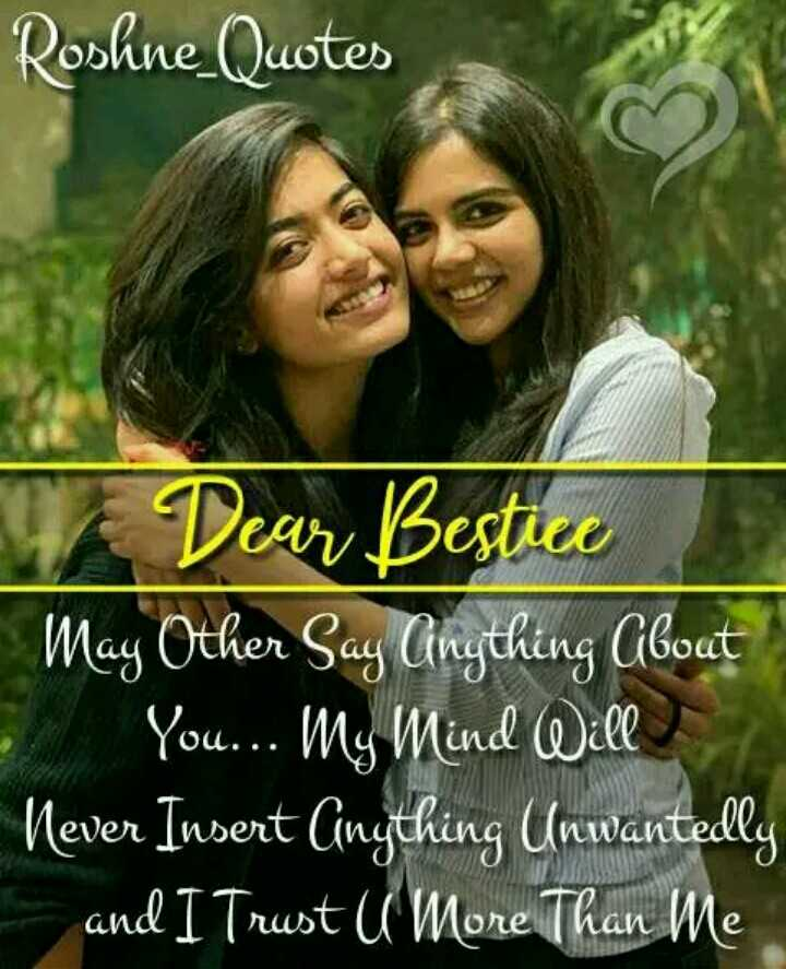 friends forever - Roshne Quotes 01 Dear Bestice May Other Say Gingthing Gibout You . . . My Mind Will Never Insert Gingthing Unwantedly and I Trust U More Than Me - ShareChat