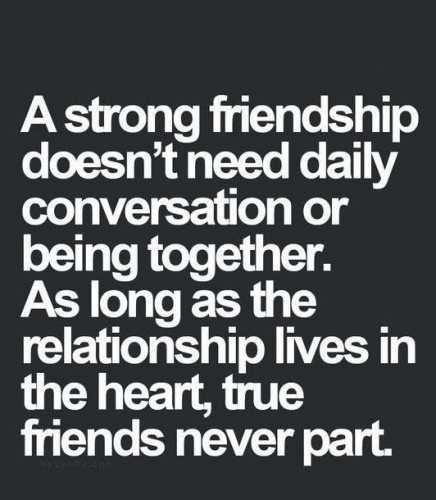 friendshep - A strong friendship doesn ' t need daily conversation or being together . As long as the relationship lives in the heart , true friends never part om - ShareChat