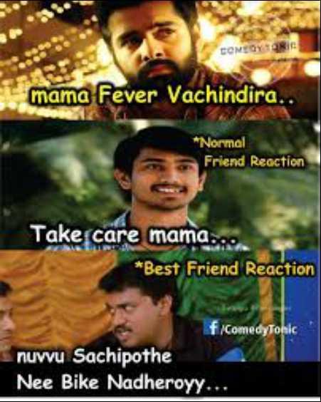 friend ship - CONEDY TO mama Fever Vachindira . . * Normal Friend Reaction Take care mama . . . * Best Friend Reaction f / ComedyTonic nuvvu Sachipothe Nee Bike Nadheroyy . . . - ShareChat