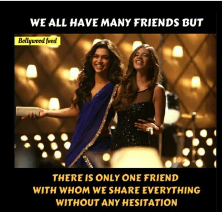 friend ship - WE ALL HAVE MANY FRIENDS BUT Bollywood feed THERE IS ONLY ONE FRIEND WITH WHOM WE SHARE EVERYTHING WITHOUT ANY HESITATION - ShareChat