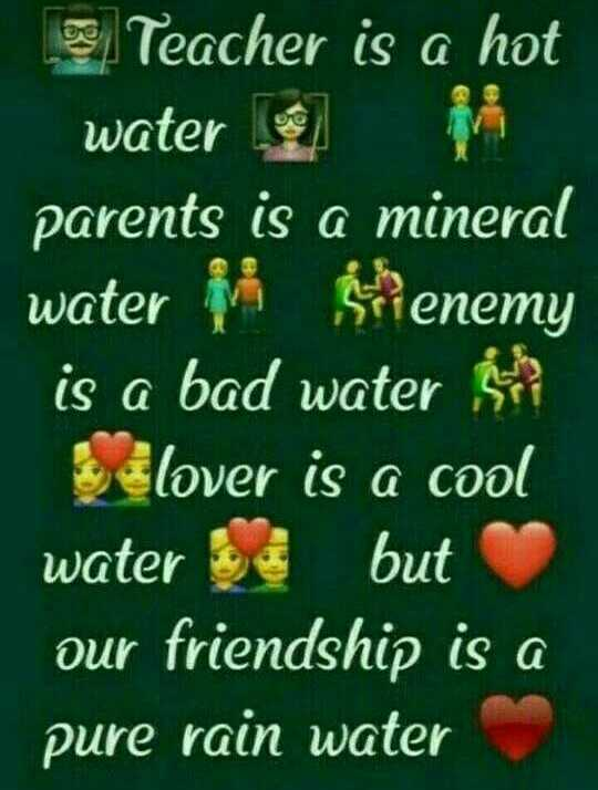 friendship - 3 Teacher is a hot water 0 parents is a mineral water Sienemy is a bad water ? Szlover is a cool water but our friendship is a pure rain water - ShareChat