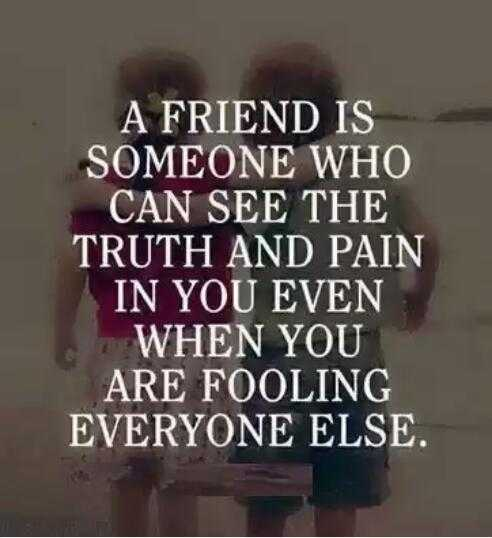 friendship forever........ - A FRIEND IS SOMEONE WHO CAN SEE THE TRUTH AND PAIN IN YOU EVEN ' WHEN YOU ARE FOOLING EVERYONE ELSE . - ShareChat