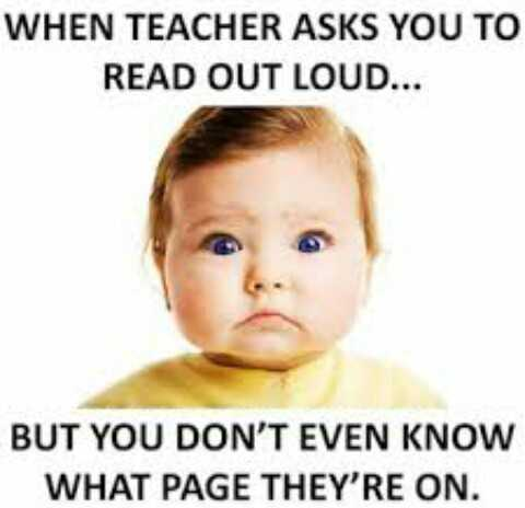#fun - WHEN TEACHER ASKS YOU TO READ OUT LOUD . . . BUT YOU DON ' T EVEN KNOW WHAT PAGE THEY ' RE ON . - ShareChat