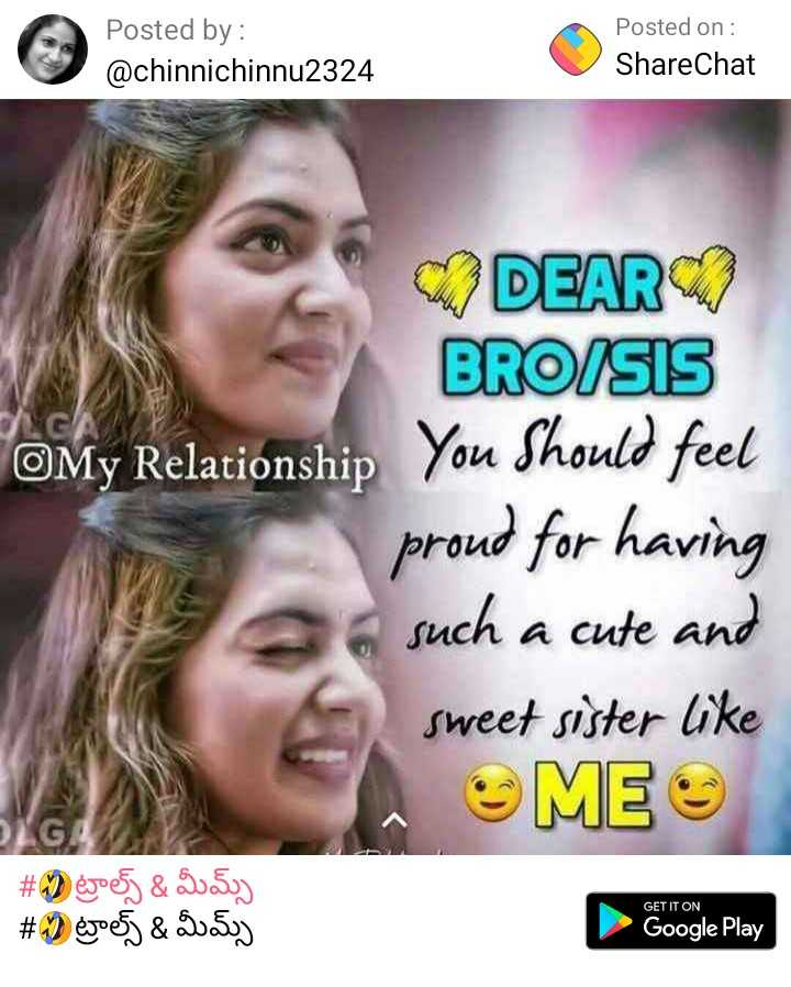 fun and quote - Posted by : @ chinnichinnu2324 Posted on : ShareChat DEAR BROISIS OMy Relationship You Should feel proud for having such a cute and sweet sister like ME # 9 doesj & 30 . 50 ) # 2 evoel & Booty LG ! GET IT ON Google Play - ShareChat