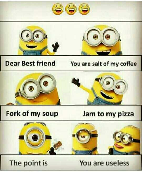 funny😆😆 - Dear Best friend You are salt of my coffee Fork of my soup Jam to my pizza The point is You are useless - ShareChat