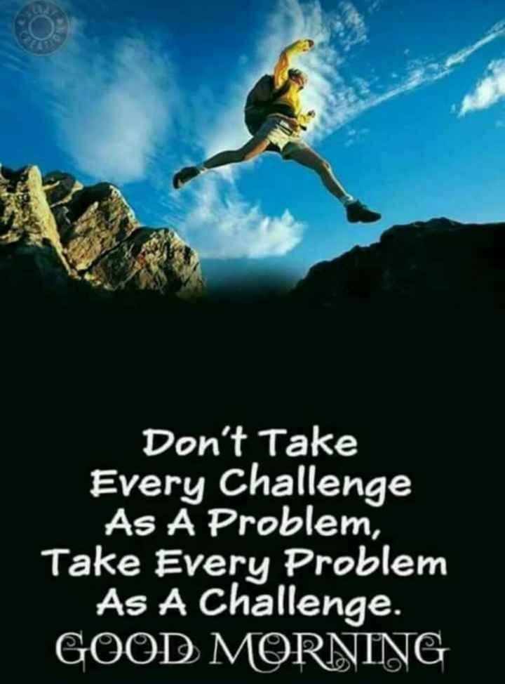 g.m. - Don ' t Take Every Challenge As A Problem , Take Every Problem As A Challenge . GOOD MORNING - ShareChat