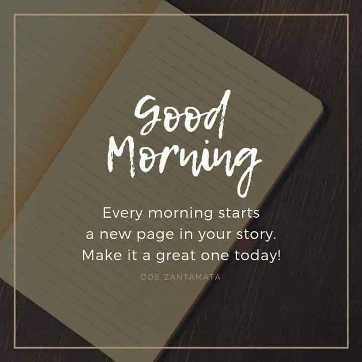 g0od m0rn!ng.. - Good Morning Every morning starts a new page in your story . Make it a great one today ! DOE ZANTAMATA - ShareChat