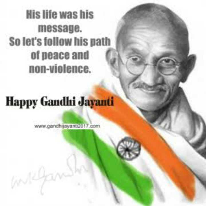 gandhi janthi - His life was his message . So let ' s follow his path of peace and non - violence . Happy Gandhi Jayanti www . gandhijayanti2017 . com - ShareChat