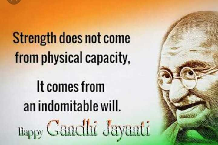 gandhi janthi - Strength does not come from physical capacity , It comes from an indomitable will . llappy Gandhi Jayanti - ShareChat