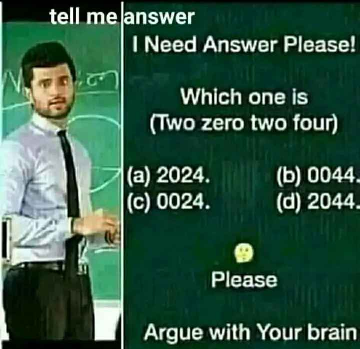gc creation - tell me answer I Need Answer Please ! Which one is ( Two zero two four ) ( a ) 2024 . ( c ) 0024 . ( b ) 0044 . ( d ) 2044 . Please Argue with Your brain - ShareChat