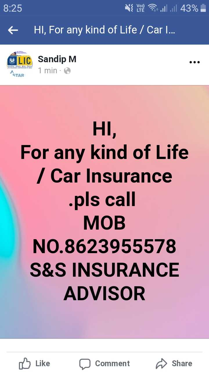 general - 8 : 25 { you ll ll 43 % ! 6 HI , For any kind of Life / Car . . . OLIC Sandip M ASTAR 1 min : HI , For any kind of Life / Car Insurance . pls call МОВ NO . 8623955578 S & S INSURANCE ADVISOR Like Comment Share - ShareChat