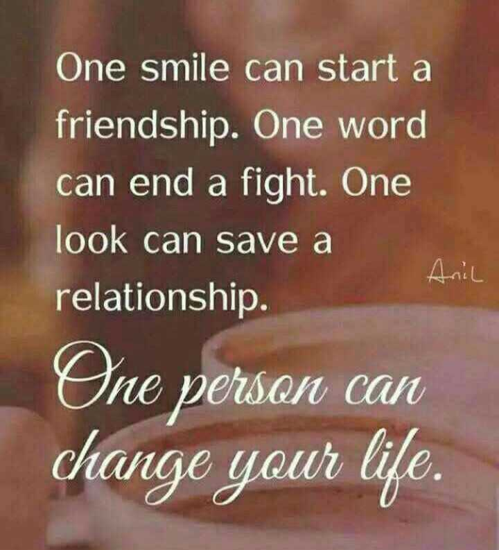 general knowledge - One smile can start a friendship . One word can end a fight . One look can save a relationship . Anil One person can change your life . - ShareChat