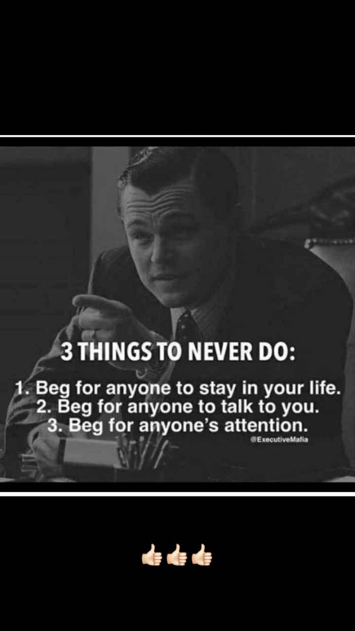 gernal knowledge - 3 THINGS TO NEVER DO : 1 . Beg for anyone to stay in your life . 2 . Beg for anyone to talk to you . 3 . Beg for anyone ' s attention . @ Executive Mafia - ShareChat