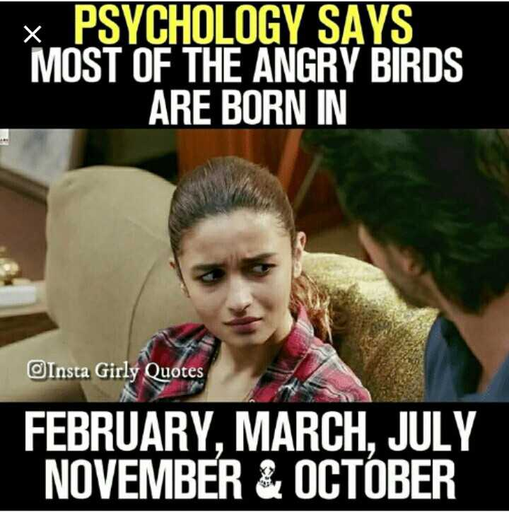 girls ಅಡ್ಡ - x PSYCHOLOGY SAYS MOST OF THE ANGRY BIRDS ARE BORN IN Insta Girly Quotes FEBRUARY , MARCH , JULY NOVEMBER & OCTOBER - ShareChat