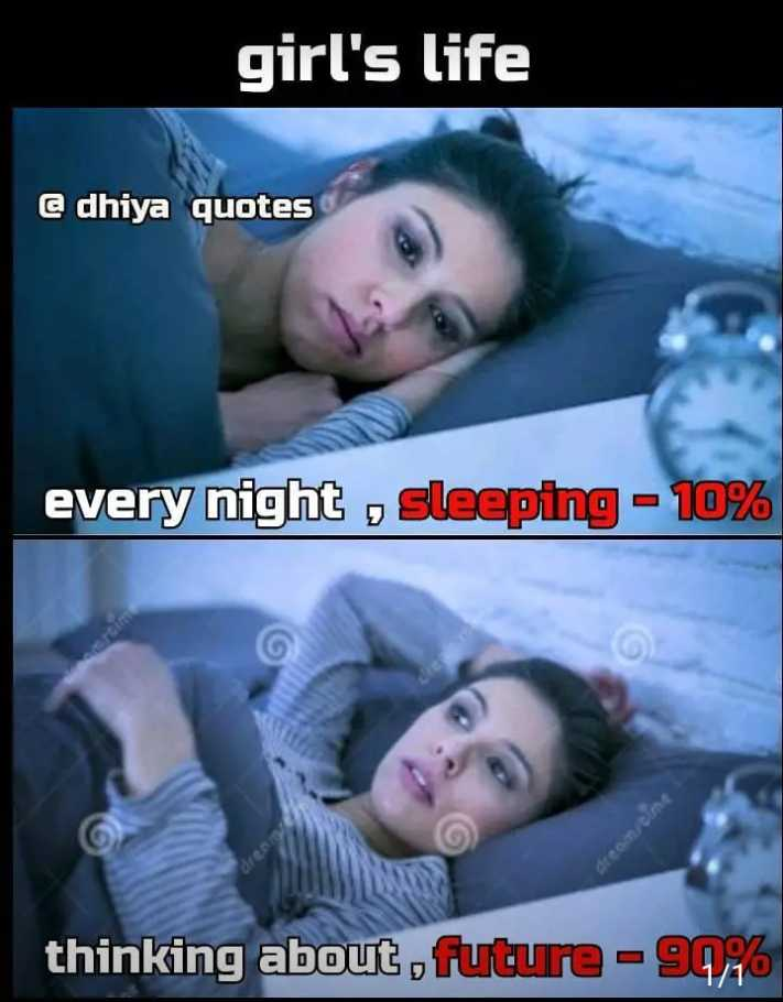 girls feelings - girl ' s life @ dhiya quotes every night , sleeping - 10 % thinking about , future - 9026 - ShareChat