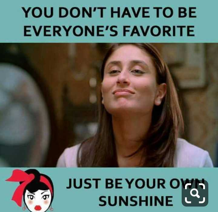 girls special - YOU DON ' T HAVE TO BE EVERYONE ' S FAVORITE JUST BE YOUR ORIS SUNSHINE - ShareChat