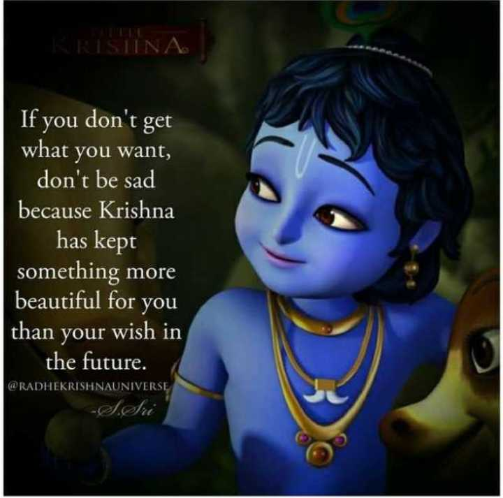 god - RISTINA If you don ' t get what you want , don ' t be sad because Krishna has kept something more beautiful for you than your wish in the future . @ RADHEKRISHNAUNIVERSE - ShareChat