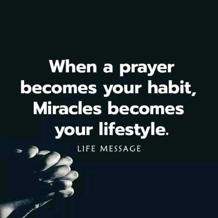 #god - When a prayer becomes your habit , Miracles becomes your lifestyle . LIFE MESSAGE - ShareChat