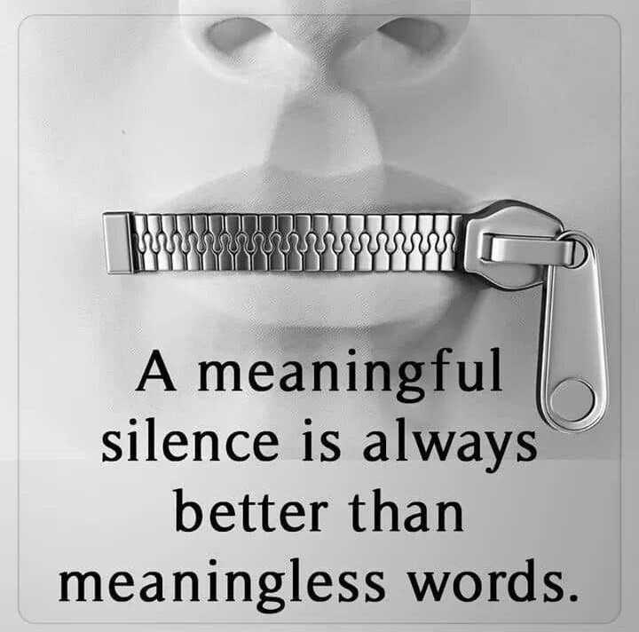 good - A meaningful silence is always better than meaningless words . - ShareChat