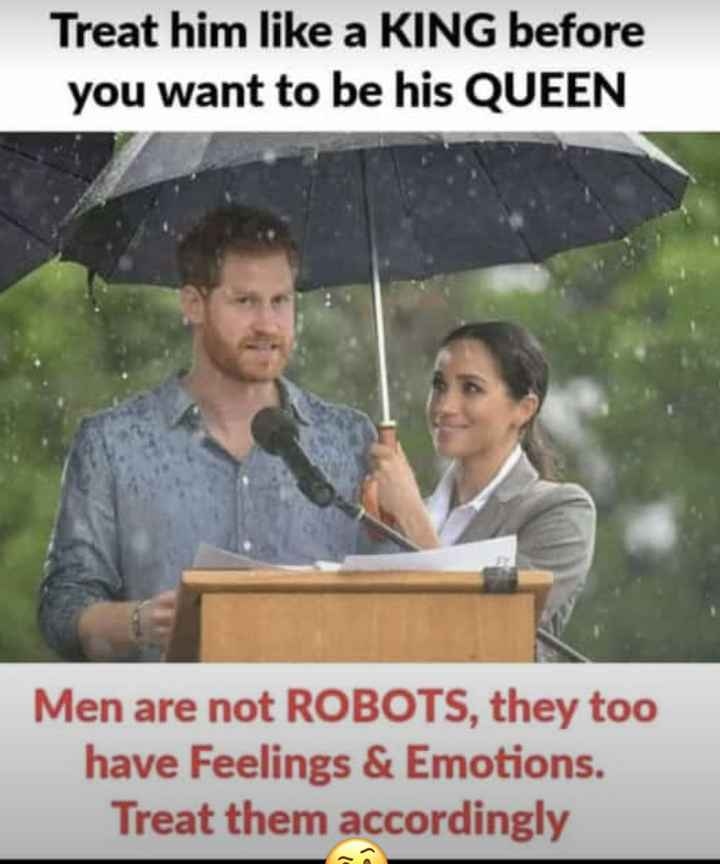good afternoon.... - Treat him like a KING before you want to be his QUEEN Men are not ROBOTS , they too have Feelings & Emotions . Treat them accordingly - ShareChat
