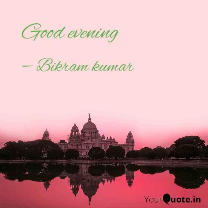 good evenging - Good evening – Bikram kumar YourQuote . in - ShareChat