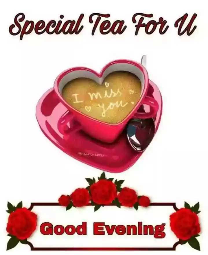 good evening - Special Tea For U I miss o you 10 KUTATU Qood Evening - ShareChat