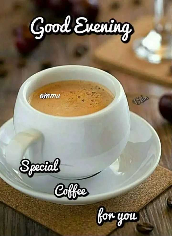 good evinig - Good Evening ammu ammu Special Coffee for you - ShareChat