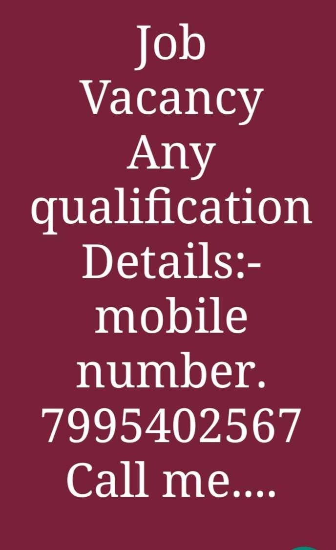good job - Job Vacancy Any qualification Details : mobile number . 7995402567 Call me . . . . - ShareChat