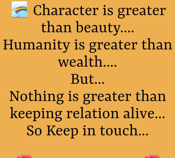 🙏🏻🌷GOOD MO₹N!NG🌷 J! 😊H@V€ N! ¢€ D@Y....  - Character is greater than beauty . . . . Humanity is greater than wealth . . . . But . . . Nothing is greater than keeping relation alive . . . So Keep in touch . . . - ShareChat