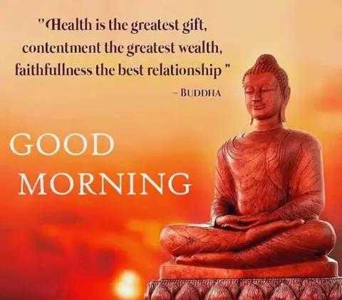 good morning#सुप्रभात - ( Health is the greatest gift , contentment the greatest wealth , faithfullness the best relationship - BUDDHA GOOD MORNING - ShareChat