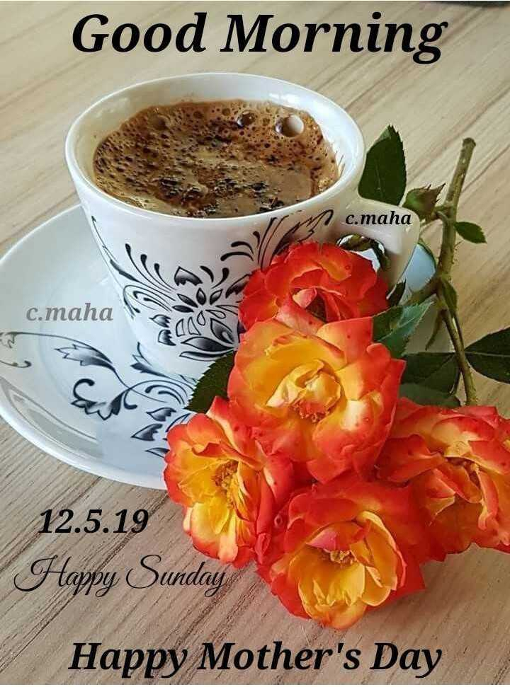 good morning .... - Good Morning c . maha c . maha CON 12 . 5 . 19 Happy Sunday Happy Mother ' s Day - ShareChat