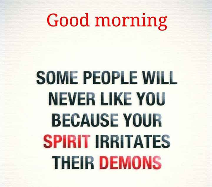 good morning 🙂 - Good morning SOME PEOPLE WILL NEVER LIKE YOU BECAUSE YOUR SPIRIT IRRITATES THEIR DEMONS - ShareChat