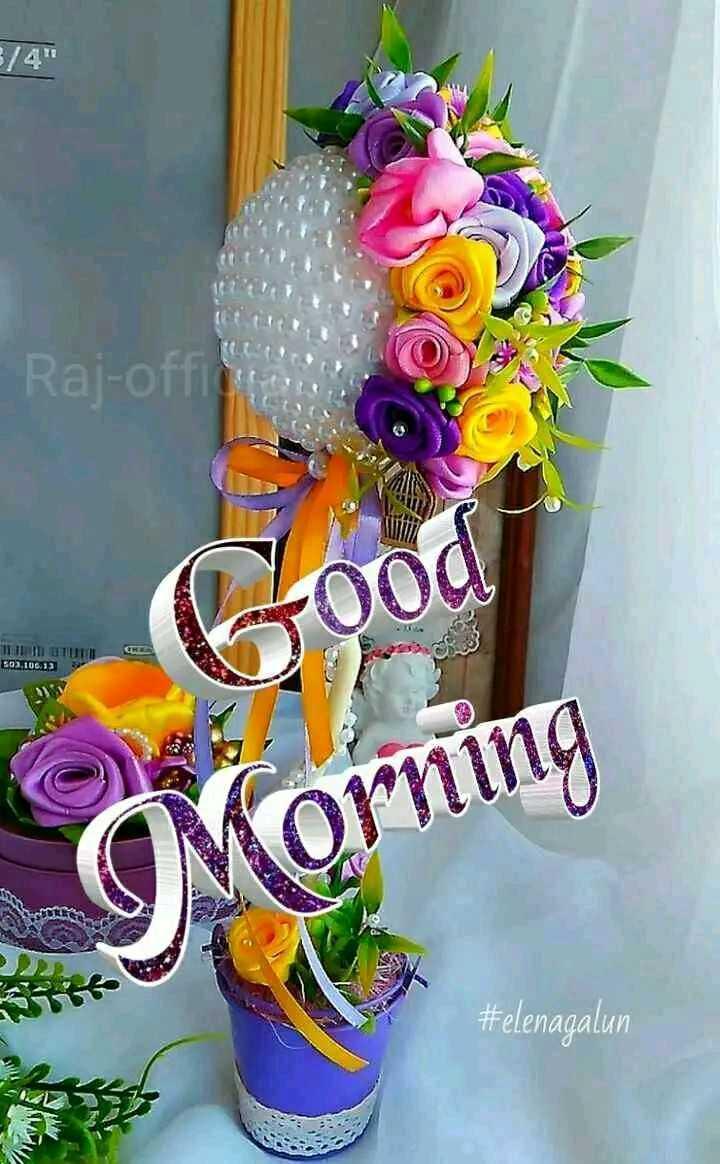 good  morning - Raj - off 503 . 06 . 13 Morning # elenagalun - ShareChat