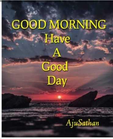 good morning - GOOD MORNING Have A Good Day AjuSathan - ShareChat