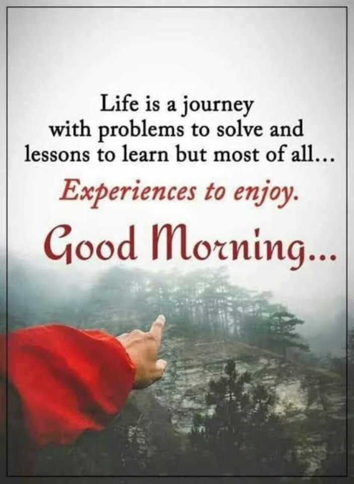 good morning - Life is a journey with problems to solve and lessons to learn but most of all . . . Experiences to enjoy . Good Morning . . . - ShareChat