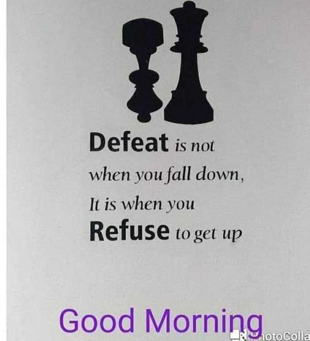goodmorning - Defeat is not when you fall down , It is when you Refuse to get up Good Morning hoto Colla - ShareChat