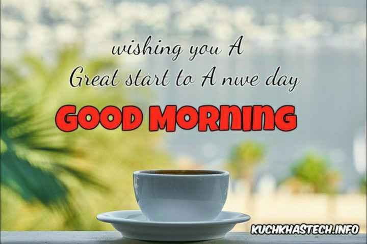 🌞good morning🌞 - wishing you A Great start to A nwe day GOOD MORNING KUCHKHASTECH . INFO - ShareChat
