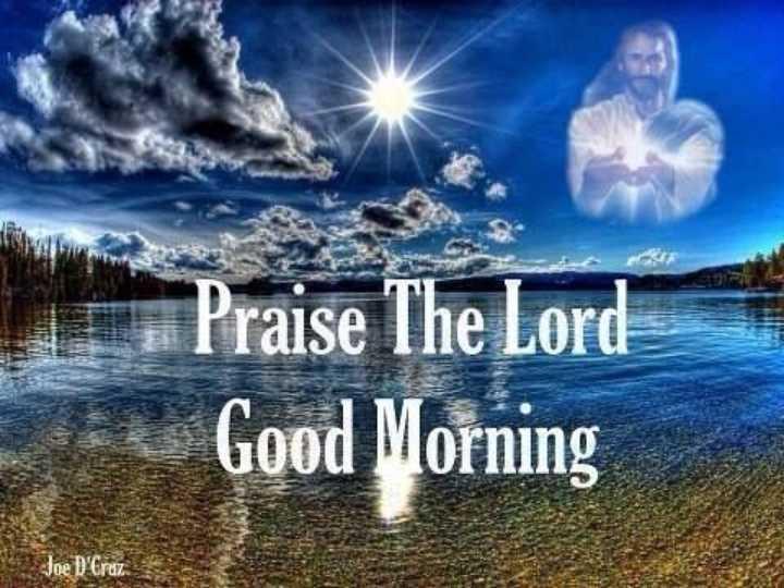 good morning💕💐 - Praise The Lord Good Morning Joe D ' Cruz - ShareChat